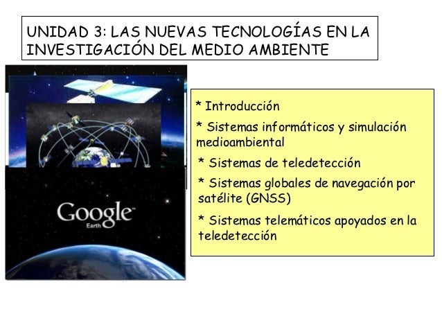 UNIDAD 3: LAS NUEVAS TECNOLOGÍAS EN LAINVESTIGACIÓN DEL MEDIO AMBIENTE                  * Introducción                  * ...