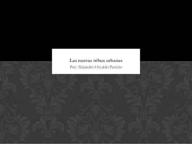Las nuevas tribus urbanasPor: Alejandro Osvaldo Patrizio