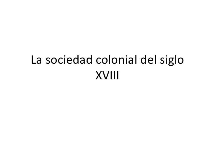 La sociedad colonial del siglo xviii