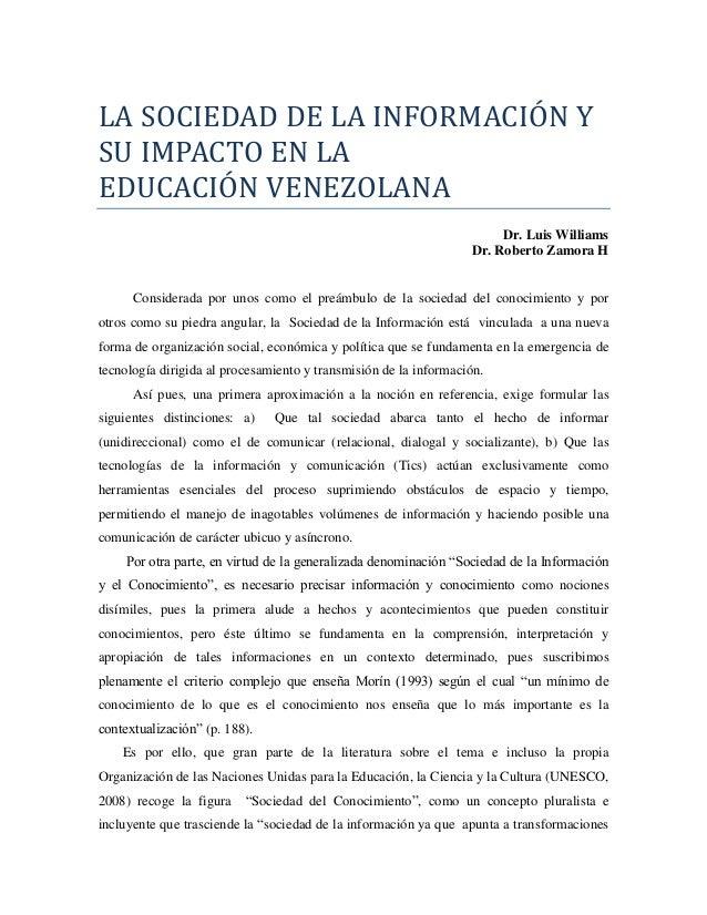 LA SOCIEDAD DE LA INFORMACION Y SU IMPACTO EN LA EDUCACION VENEZOLANA Dr. Luis Williams Dr. Roberto Zamora H Considerada p...