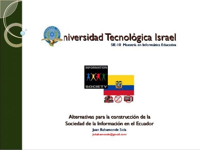 Universidad Tecnológica IsraelUniversidad Tecnológica Israel SIE-10 Maestría en Informática EducativaSIE-10 Maestría en In...