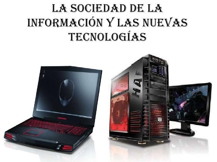 La sociedad de la información y las Nuevas Tecnologías <br />