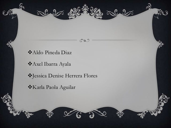 Aldo Pineda DiazAxel Ibarra AyalaJessica Denise Herrera FloresKarla Paola Aguilar