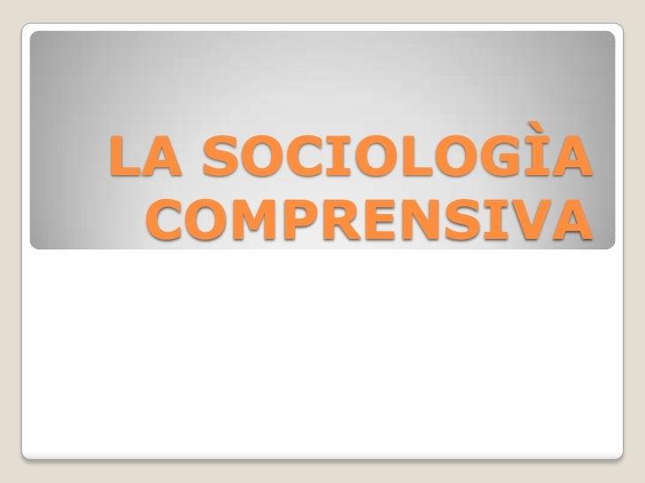 LA SOCIOLOGÌA COMPRENSIVA<br />