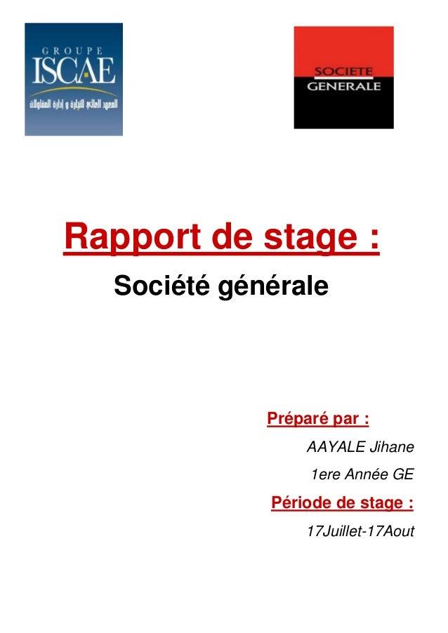Rapport de stage : Société générale Préparé par : AAYALE Jihane 1ere Année GE Période de stage : 17Juillet-17Aout