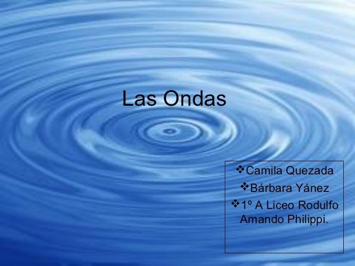 Las Ondas            Camila Quezada             Bárbara Yánez            1º A Liceo Rodulfo             Amando Philippi.