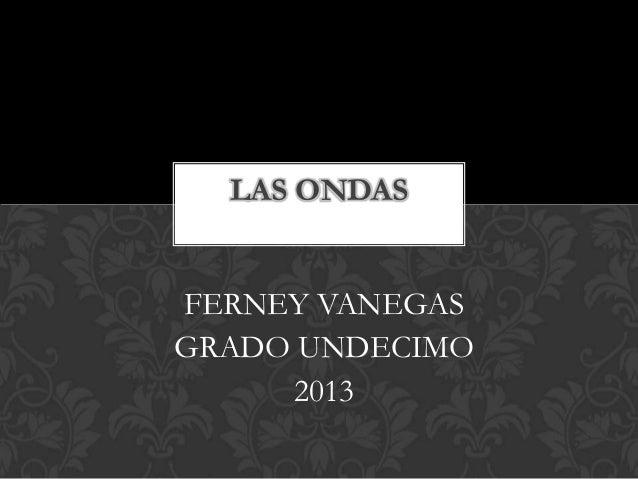 FERNEY VANEGAS GRADO UNDECIMO 2013 LAS ONDAS