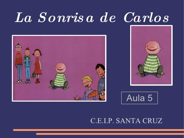 La Sonrisa de Carlos C.E.I.P. SANTA CRUZ Aula 5