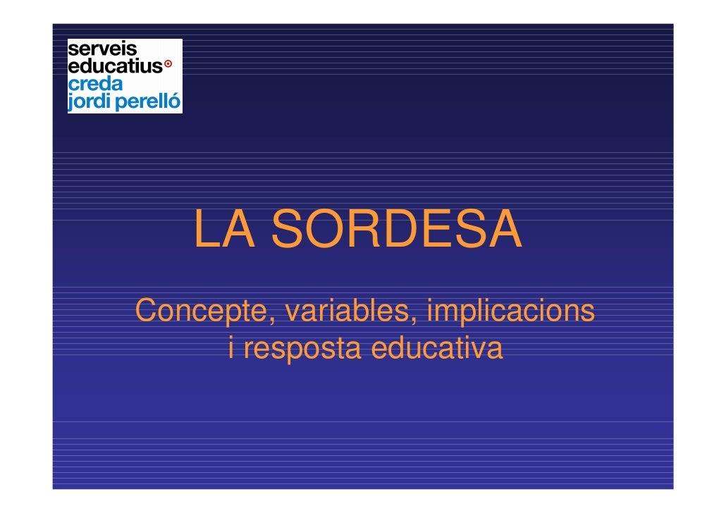 LA SORDESAConcepte, variables, implicacions     i resposta educativa