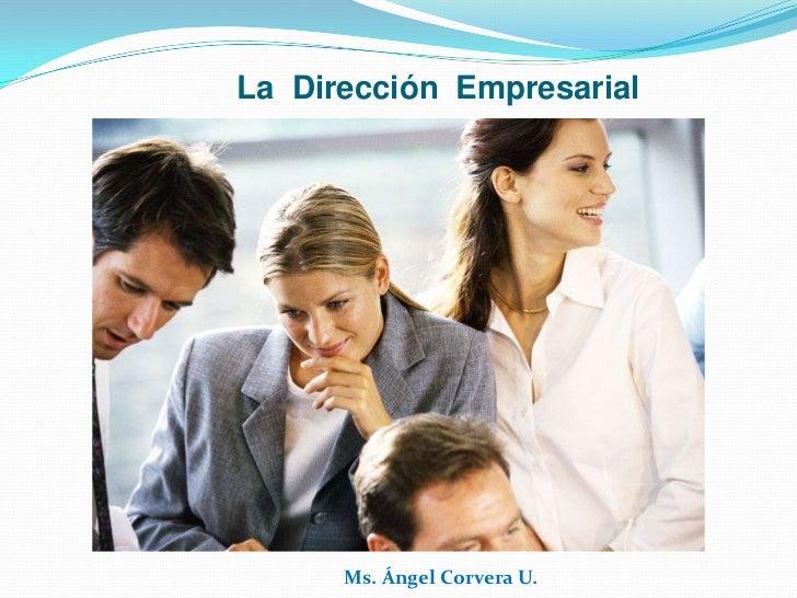 La Dirección Empresarial      Ms. Ángel Corvera U.