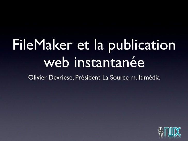 FileMaker et la publication     web instantanée  Olivier Devriese, Président La Source multimédia