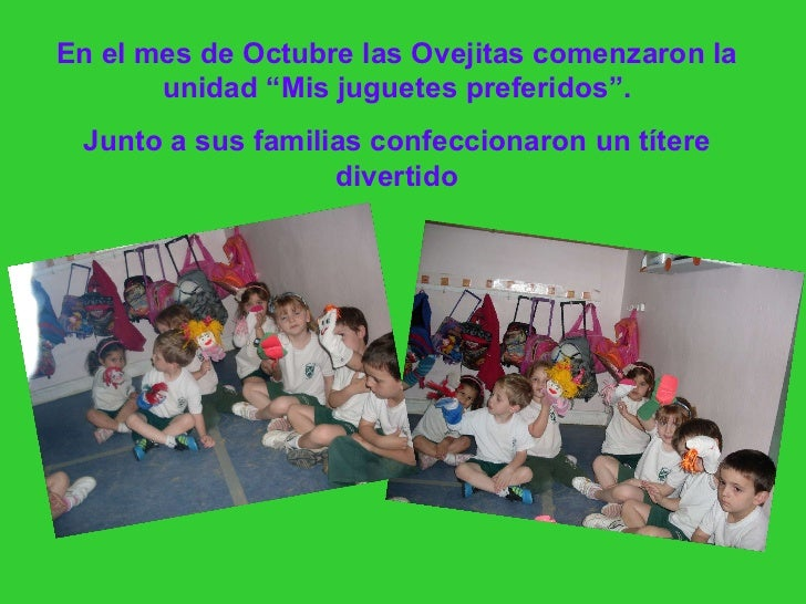 """En el mes de Octubre las Ovejitas comenzaron la unidad """"Mis juguetes preferidos"""". Junto a sus familias confeccionaron un t..."""