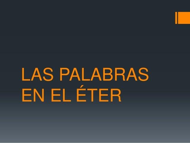 LAS PALABRASEN EL ÉTER