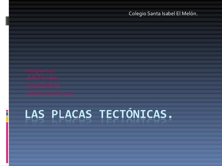 Integrantes: -Adil Escobar -Ángela Pérez -Génesis Inostroza. Colegio Santa Isabel El Melón.