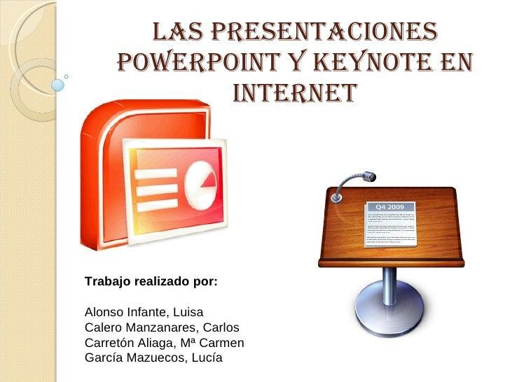 LAS PRESENTACIONES POWERPOINT Y KEYNOTE en internet Trabajo realizado por: Alonso Infante, Luisa Calero Manzanares, Carlos...