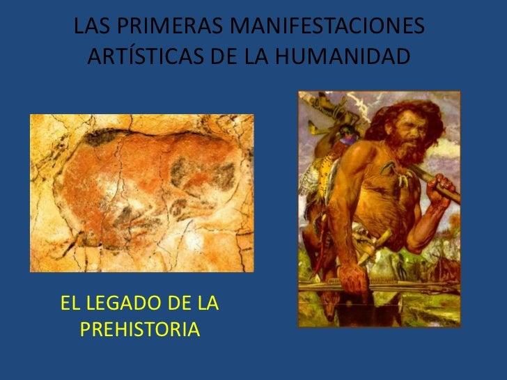 LAS PRIMERAS MANIFESTACIONES ARTÍSTICAS DE LA HUMANIDAD<br />EL LEGADO DE LA PREHISTORIA<br />