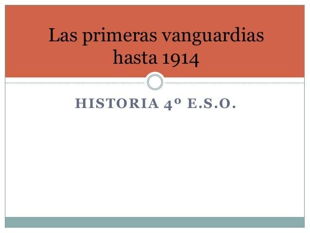 HISTORIA 4º E.S.O. Las primeras vanguardias hasta 1914