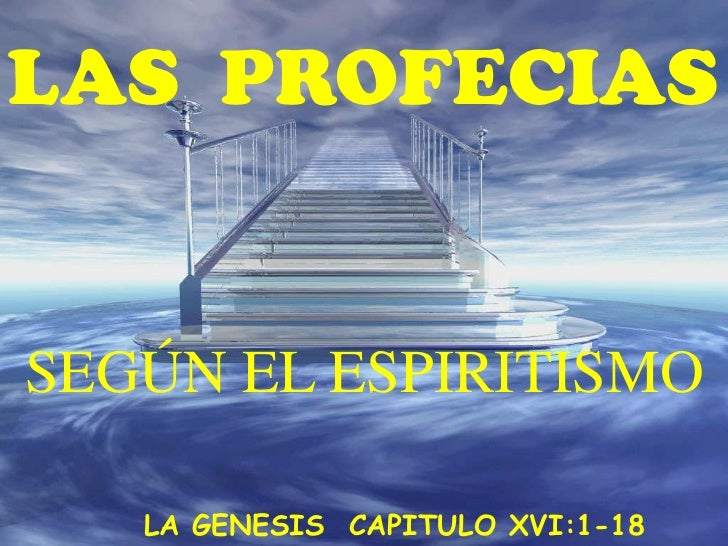 LAS PROFECIASSEGÚN EL ESPIRITISMO   LA GENESIS CAPITULO XVI:1-18