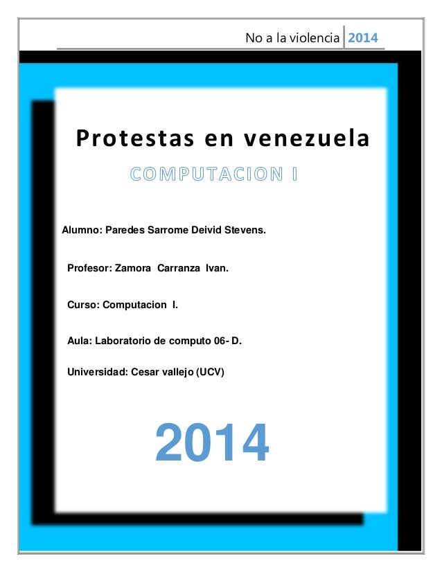 No a la violencia 2014  Protestas en venezuela  Alumno: Paredes Sarrome Deivid Stevens.  Profesor: Zamora Carranza Ivan.  ...
