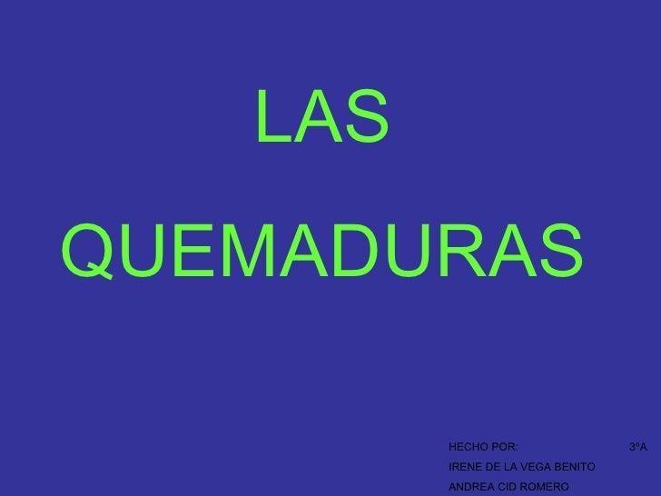 LASQUEMADURAS         HECHO POR:                3ºA         IRENE DE LA VEGA BENITO         ANDREA CID ROMERO