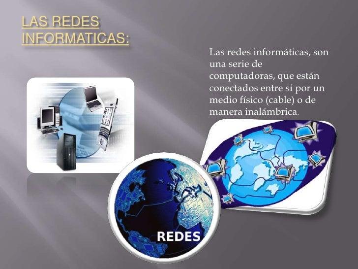 LAS REDES INFORMATICAS:<br />Las redes informáticas, son una serie de computadoras, que están conectados entre si por un m...