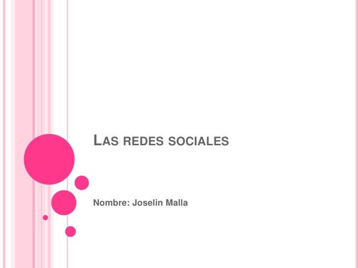 LAS REDES SOCIALESNombre: Joselin Malla