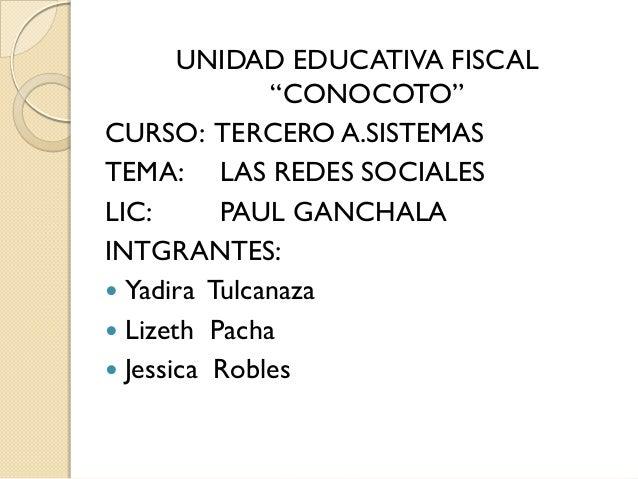 """UNIDAD EDUCATIVA FISCAL              """"CONOCOTO""""CURSO: TERCERO A.SISTEMASTEMA: LAS REDES SOCIALESLIC:      PAUL GANCHALAINT..."""