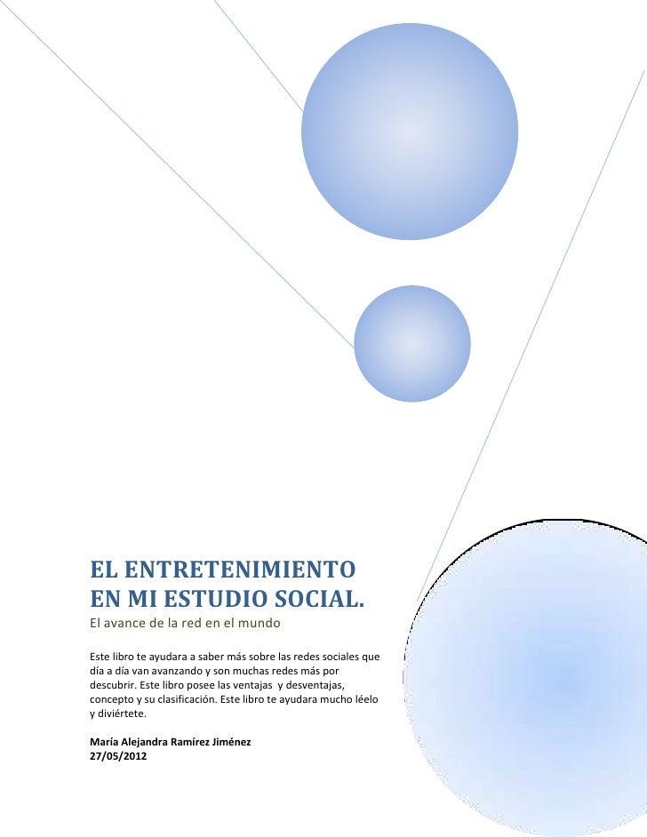 EL ENTRETENIMIENTOEN MI ESTUDIO SOCIAL.El avance de la red en el mundoEste libro te ayudara a saber más sobre las redes so...