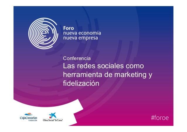 Conferencia  Las redes sociales como  herramienta de marketing y  fidelización