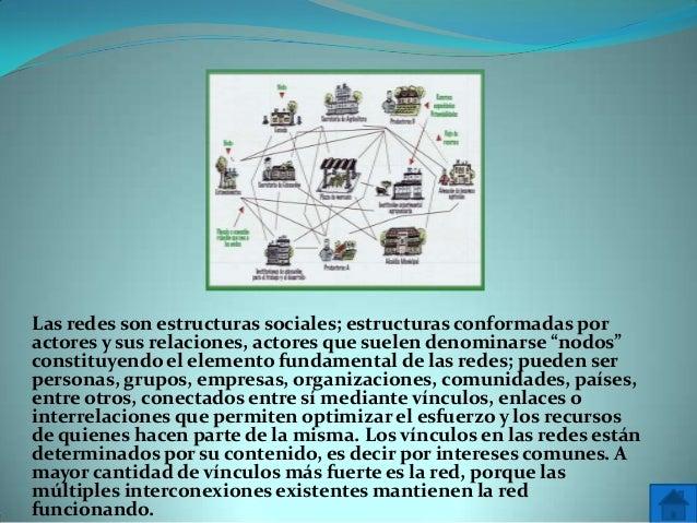 """Las redes son estructuras sociales; estructuras conformadas poractores y sus relaciones, actores que suelen denominarse """"n..."""