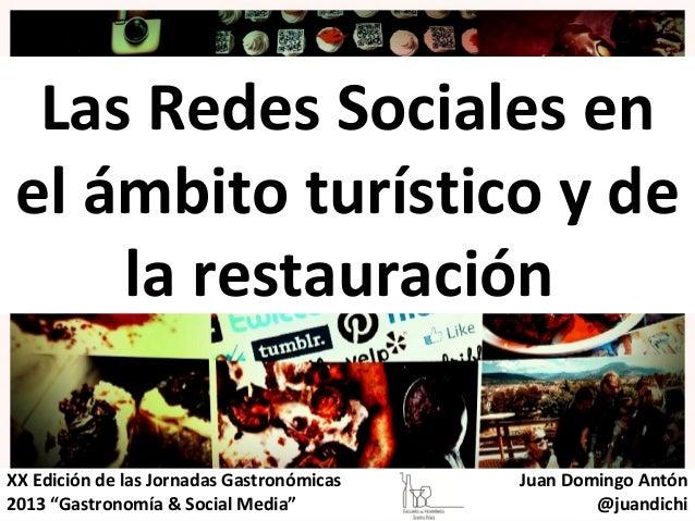 Las Redes Sociales enel ámbito turístico y de    la restauraciónXX Edición de las Jornadas Gastronómicas   Juan Domingo An...