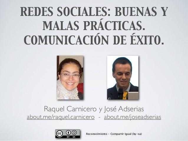 REDES SOCIALES: BUENAS Y   MALAS PRÁCTICAS.COMUNICACIÓN DE ÉXITO.       Raquel Carnicero y José Adserias about.me/raquel.c...