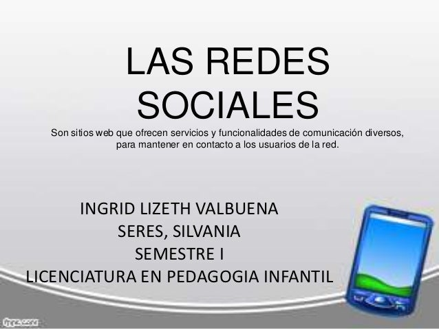 LAS REDES                   SOCIALES  Son sitios web que ofrecen servicios y funcionalidades de comunicación diversos,    ...