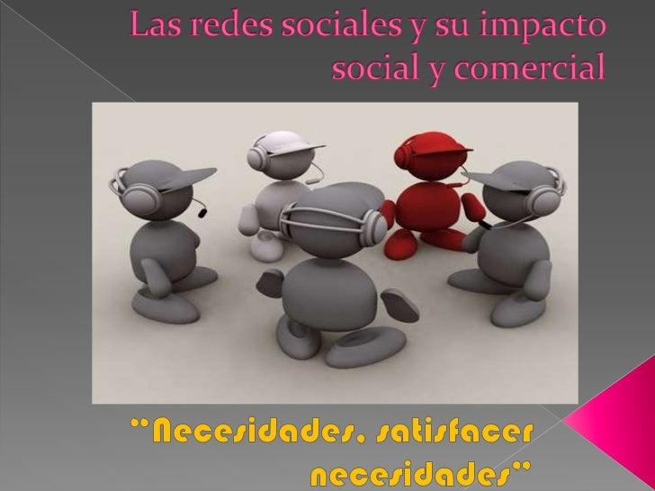 """Las redes sociales y su impacto social y comercial<br />""""Necesidades, satisfacer necesidades""""<br />"""
