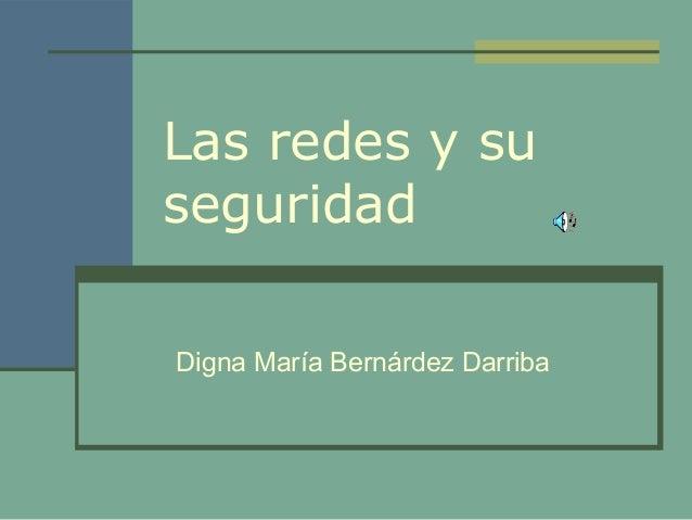 Las redes y su seguridad Digna María Bernárdez Darriba
