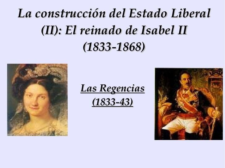 La construcción del Estado Liberal (II): El reinado de Isabel II (1833-1868) Las Regencias (1833-43)