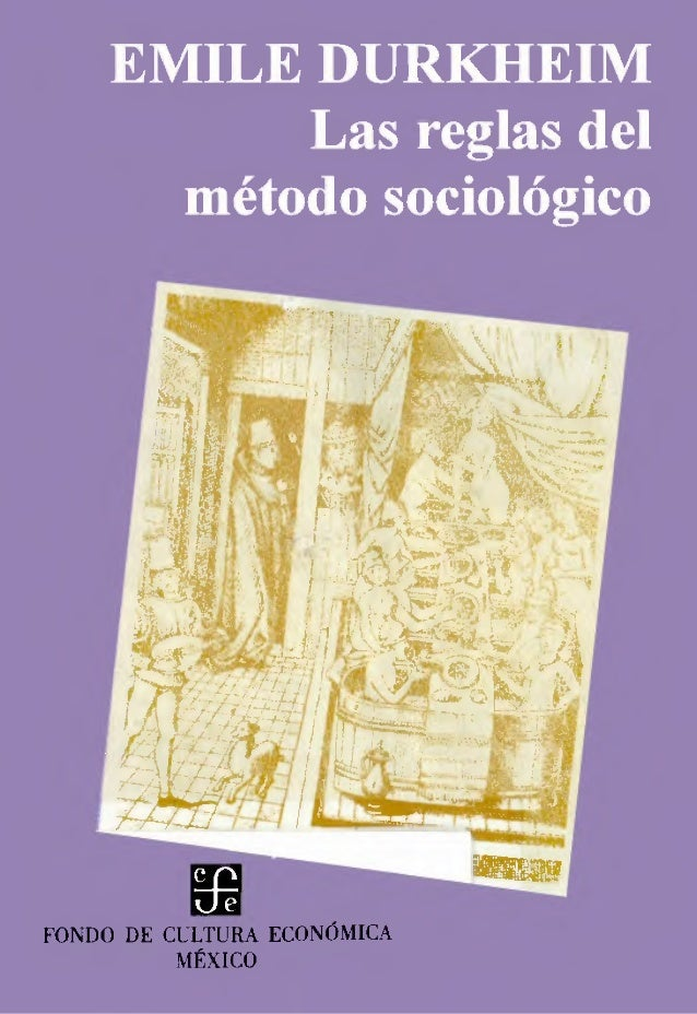 W. EMILE DURKHEIM Las reglas del método sociológico FONDO DE CULTURA ECONÓMICA MÉXICO