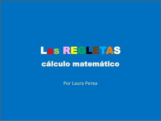 Las REGLETAScálculo matemático     Por Laura Perea
