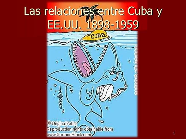 Las relaciones entre cuba y ee.uu. 1898 1959