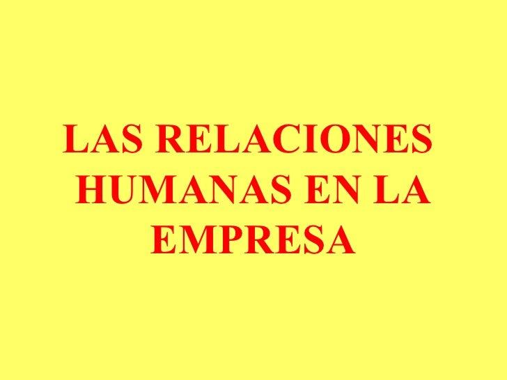 LAS RELACIONES  HUMANAS EN LA EMPRESA