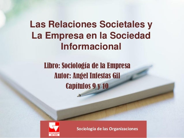 Sociología de las Organizaciones Las Relaciones Societales y La Empresa en la Sociedad Informacional Libro: Sociología de ...