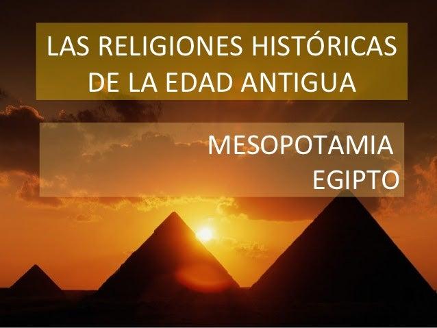 LAS RELIGIONES HISTÓRICAS   DE LA EDAD ANTIGUA           MESOPOTAMIA                 EGIPTO