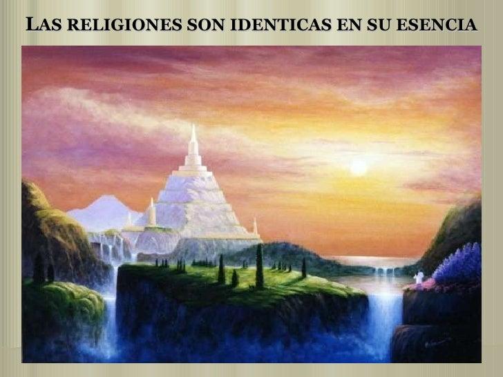 L AS RELIGIONES SON IDENTICAS EN SU ESENCIA