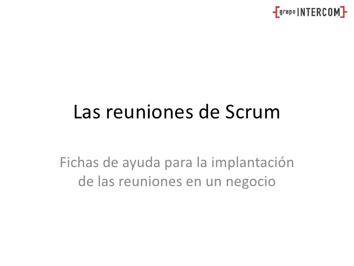 Las reuniones de Scrum<br />Fichas de ayuda para la implantación de las reuniones en un negocio<br />