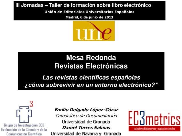 """Mesa RedondaRevistas ElectrónicasLas revistas científicas españolas¿cómo sobrevivir en un entorno electrónico?""""III Jornada..."""