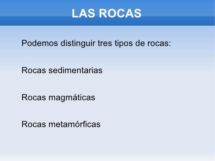 LAS ROCAS <ul>Podemos distinguir tres tipos de rocas: <li>Rocas sedimentarias