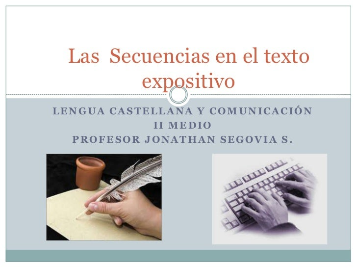 Las Secuencias en el texto        expositivoLENGUA CASTELLANA Y COMUNICACIÓN            II MEDIO  PROFESOR JONATHAN SEGOVI...