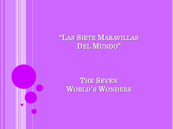 """Las Siete MaravillasDel Mundo""The Seven World´s Wonders<br />"