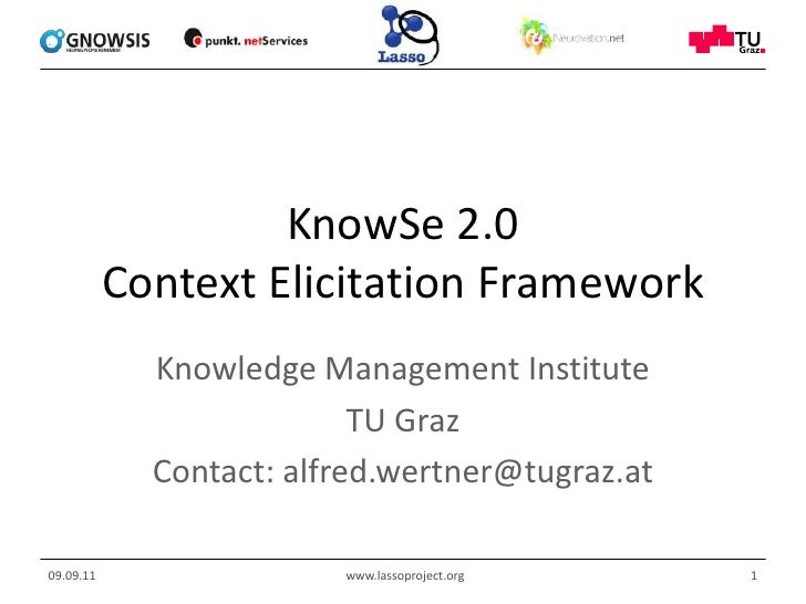 KnowSe 2.0Context Elicitation Framework<br />Knowledge Management Institute<br />TU Graz<br />Contact: alfred.wertner@tugr...