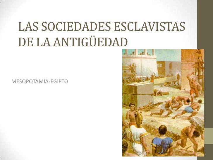 LAS SOCIEDADES ESCLAVISTAS  DE LA ANTIGÜEDADMESOPOTAMIA-EGIPTO